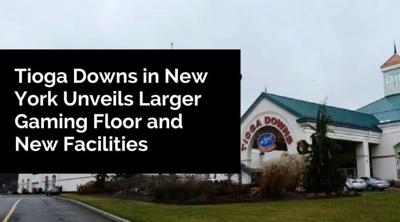Tioga Downs in New York Unveils Larger Gaming Floor and New Facilities