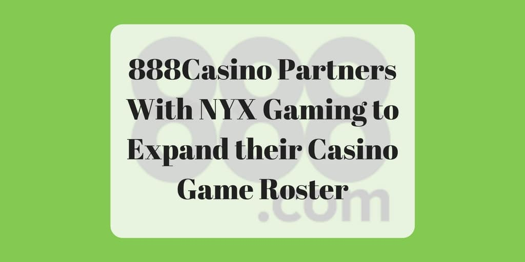 888Casino Partners With NYX Gaming to Expand their Casino Game Roster
