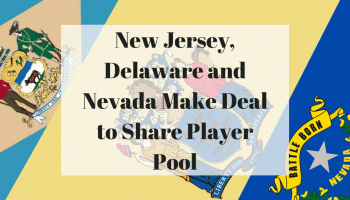 New Jersey, Delaware and Nevada Make Deal to Share Player Pool