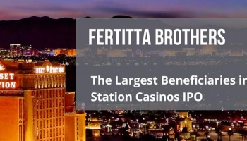 Fertitta Brothers – The Largest Beneficiaries in the Station Casinos IPO
